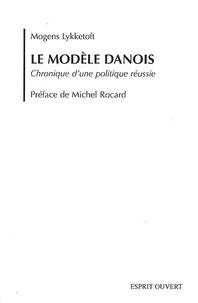 Mogens Lykketoft - Le modèle danois - Chronique d'une politique réussie.