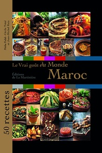 Moha Fedal et Carole Frutieaux-Belahrach - Le vrai goût du monde : Maroc - 50 recettes.