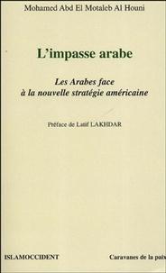 Mohamed Abd el Motaleb al Houni - L'impasse arabe - Les Arabes face à la nouvelle stratégie américaine.