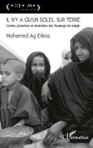 """Mohamed Ag Erless - """"Il n'y a qu'un soleil sur Terre"""" - Contes, proverbes et devinettes des Touaregs Kel-Adagh."""