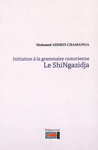 Mohamed Ahmed Chamanga - Initiation à la grammaire comorienne - Le shiNgazidja.