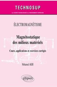 Mohamed Akbi - Magnétostatique des milieux matériels - Cours, applications et exercices corrigés.
