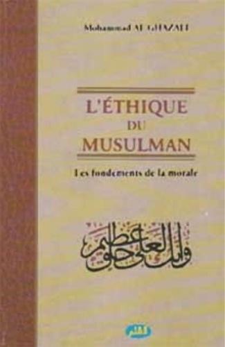 Mohamed Al-Ghazali - L'éthique du musulman.