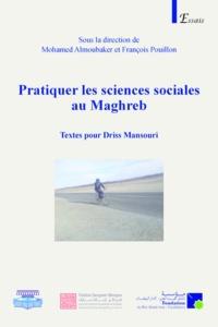 Mohamed Almoubaker et François Pouillon - Pratiquer les sciences sociales au Maghreb - Textes pour Driss Mansouri avec un choix de ses articles.