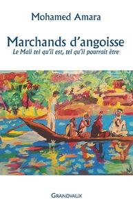 Mohamed Amara - Marchands d'angoisse - Le Mali tel qu'il est, tel qu'il pourrait être.