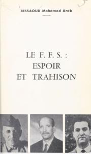 Mohamed Arab Bessaoud - Le F.F.S., espoir et trahison.