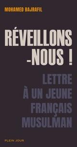 Mohamed Bajrafil - Réveillons-nous ! - Lettre à un jeune français musulman.