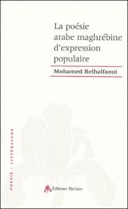 Mohamed Belhalfaoui - La poésie arabe maghrébine d'expression populaire.