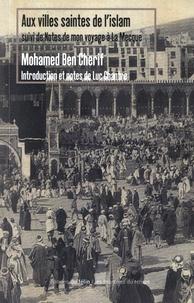 """Mohamed Ben Cherif - Aux villes saintes de l'Islam - Suivi d'un document inédit """"Notes de mon voyage à La Mecque""""."""