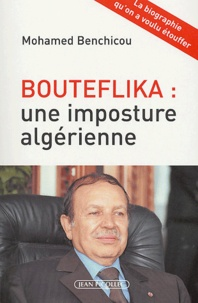 Mohamed Benchicou - Bouteflika : une imposture algérienne.