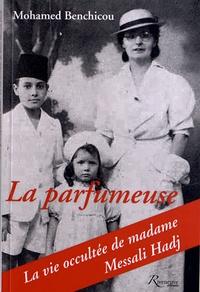 Mohamed Benchicou - La parfumeuse - Ou la vie occultée de Madame Messali Hadj.