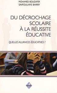 Mohamed Bougafer et Saifoulaye Barry - Du décrochage scolaire à la réussite éducative - Quelles alliances éducatives ?.