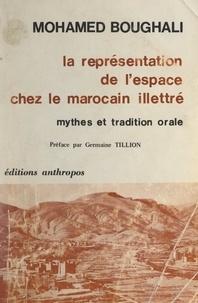 Mohamed Boughali et Germaine Tillion - La représentation de l'espace chez le Marocain illettré - Mythes et tradition orale.