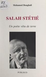 Mohamed Boughali - Salah Stétié - Un poète vêtu de terre.