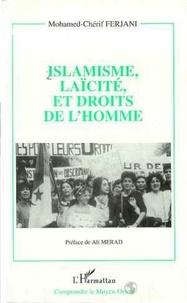 Mohamed-Cherif Ferjani - Islamisme, laïcité et droits de l'homme - Un siècle de débat sans cesse reporté au sein de la pensée arabe contemporaine.