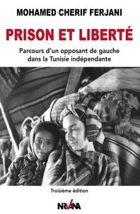 Mohamed-Cherif Ferjani - Prison et liberté - Parcours d'un opposant de gauche dans la Tunisie indépendante.