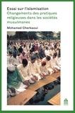 Mohamed Cherkaoui - Essai sur l'islamisation - Changements des pratiques religieuses dans les sociétés musulmanes.