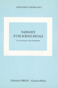 Mohamed Cherkaoui - Naissance d'une science sociale - La sociologie selon Durkheim.