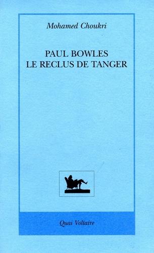 Mohamed Choukri - Paul Bowles - Le reclus de Tanger.