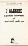 Mohamed Dahmani - Algérie : légitimité historique et continuité politique.