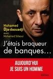 Mohamed Dja-daouadji et Mohamed Sifaoui - J'étais braqueur de banques... - ... Aujourd'hui je suis un homme.