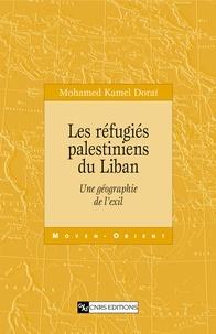 Mohamed Doraï - Les réfugiés palestiniens du Liban - Une géographie de l'exil.