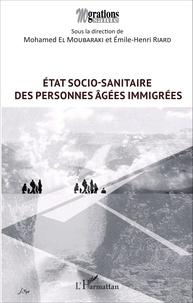 Mohamed El Moubaraki et Emile-Henri Riard - Etat socio-sanitaire des personnes âgées immigrées.
