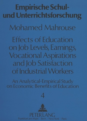 Mohamed elasmay Mahrouse - Effects of Education on Job Levels, Earnings, Vocational Aspirations, and Job Satisfaction of Industrial Workers - An Analytical-Empirical Study on Economic Benefits of Education.