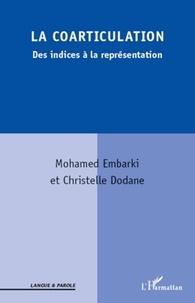 Mohamed Embarki et Christelle Dodane - La coarticulation - Des indices à la représentation.