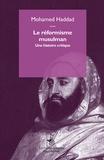 Mohamed Haddad - Le réformisme musulman - Une histoire critique.