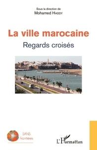 Mohamed Haddy - La ville marocaine - Regards croisés.