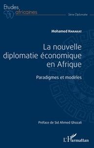 Mohamed Harakat - La nouvelle diplomatie économique en Afrique - Paradigmes et modèles.