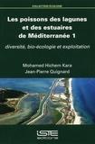 Mohamed Hichem Kara et Jean-Pierre Quignard - Les poissons des lagunes et des estuaires de Méditerranée - Volume 1, Diversité, bio-écologie et exploitation.