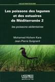 Mohamed Hichem Kara et Jean-Pierre Quignard - Les poissons des lagunes et des estuaires de Méditerranée - Volume 2, Les poissons sédentaires.