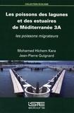 Mohamed Hichem Kara et Jean-Pierre Quignard - Les poissons des lagunes et des estuaires de Méditerranée - Volume 3A, Les poissons migrateurs.