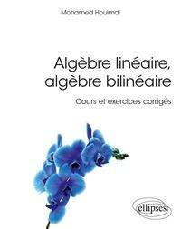 Mohamed Houimdi - Algèbre linéaire, algèbre bilinéaire - Cours et exercices corrigés.