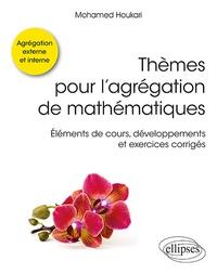 Thèmes pour l'agrégation de mathématiques- Eléments de cours, développements et exercices corrigés - Mohamed Houkari pdf epub