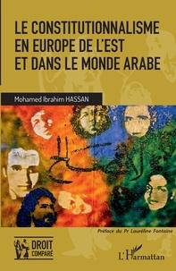 Mohamed Ibrahim Hassan - Le constitutionnalisme en Europe de l'Est et dans le monde arabe.