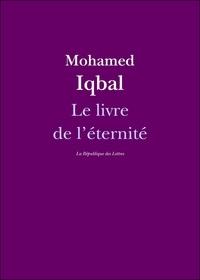 Mohamed Iqbal et Muhammad Iqbal - Le Livre de l'éternité.