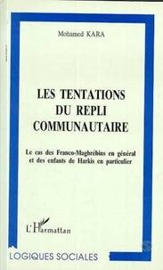 Mohamed Kara - Les tentations du repli communautaire - Le cas des franco-maghrébins en général et des enfants de harkis en particulier.