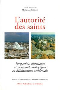 Mohamed Kerrou - L'autorité des saints - Perspectives historiques et socio-anthropologiques en Méditerranée occidentale.