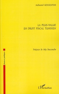 Mohamed Kossentini - La plus-value en droit fiscal tunisien.