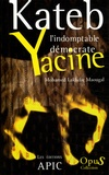 Mohamed Lakhdar Maougal - Kateb Yacine - L'indomptable démocrate.