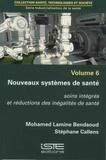 Mohamed Lamine Bendaoud et Stéphane Callens - Industrialisation de la santé - Volume 6, Nouveaux systèmes de santé - Soins intégrés et réductions des inégalités de santé.