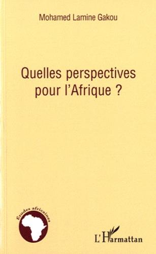 Mohamed Lamine Gakou - Quelles perspectives pour l'Afrique ?.