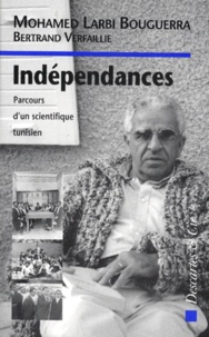 Mohamed Larbi Bouguerra et Bertrand Verfaillie - INDEPENDANCES. - Parcours d'un scientifique tunisien.