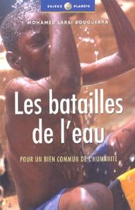 Mohamed Larbi Bouguerra - Les batailles de l'eau - Pour un bien commun de l'humanité.