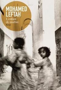 Mohamed Leftah - L'enfant de marbre.