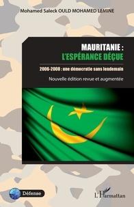 Mohamed lemine mohamed saleck Ould - Mauritanie : l'espérance déçue - 2006-2008 : une démocratie sans lendemain.