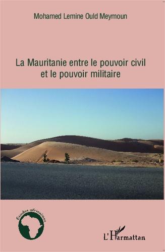 La Mauritanie entre le pouvoir civil et le pouvoir militaire